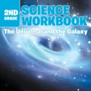 2nd Grade Science Workbook : The Universe and the Galaxy - Book