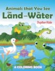 Animals That You See on Land and in Water (a Coloring Book) - Book