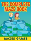 The Complete Maze Book : Mazes Games - Book