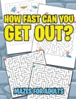 How Fast Can You Get Out? : Mazes for Adults - Book