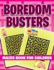 Boredom Busters : Mazes Book for Children - Book