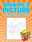 Draw Me a Picture : Mazes Dot to Dot - Book