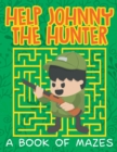Help Johnny the Hunter (a Book of Mazes) - Book