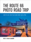 The Route 66 Photo Road Trip : How to Eat, Stay, Play, and Shoot Like a Pro - Book