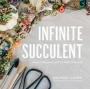 Infinite Succulent - Miniature Living Art to Keep or Share - Book