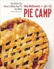 Pie Camp : The Skills You Need to Make Any Pie You Want - Book