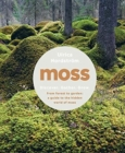 Moss : From Forest to Garden: A Guide to the Hidden World of Moss - Book