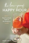 The Low-Proof Happy Hour : Real Cocktails Without the Hangover - Book