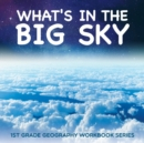 What's in the Big Sky : 1st Grade Geography Workbook Series - Book