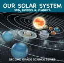 Our Solar System (Sun, Moons & Planets) : Second Grade Science Series - Book