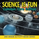 Science Is Fun (Common Core Edition) : 2nd Grade Activity Book Series - Book