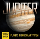 Jupiter : Planets in Our Solar System Children's Astronomy Edition - Book