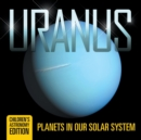 Uranus : Planets in Our Solar System Children's Astronomy Edition - Book