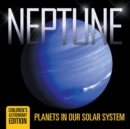 Neptune : Planets in Our Solar System Children's Astronomy Edition - Book