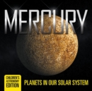Mercury : Planets in Our Solar System Children's Astronomy Edition - Book