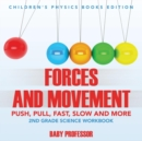 Forces and Movement (Push, Pull, Fast, Slow and More) : 2nd Grade Science Workbook Children's Physics Books Edition - Book
