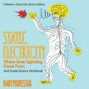 Static Electricity (Where Does Lightning Come From) : 2nd Grade Science Workbook Children's Electricity Books Edition - Book