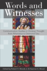 Words and Witnesses : Communication Studies in Christian Thought from Athanasius to Desmond Tutu - Book