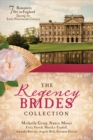 The Regency Brides Collection : 7 Romances Set in England during the Early Nineteenth Century - eBook