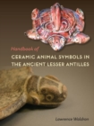 Handbook of Ceramic Animal Symbols in the Ancient Lesser Antilles - Book