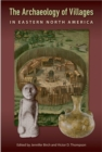 The Archaeology of Villages in Eastern North America - Book