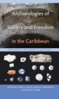 Archaeologies of Slavery and Freedom in the Caribbean : Exploring the Spaces in Between - Book