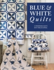 Blue & White Quilts : 13 Remarkable Quilts with Timeless Appeal - eBook