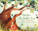 Under the Bodhi Tree : A Story of the Buddha - Book