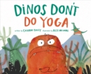 Dinos Don't Do Yoga : A Tale of the New Dinosaur on the Block - Book