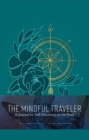 The Mindful Traveler : Exploration Journal - Book