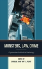 Monsters, Law, Crime : Explorations in Gothic Criminology - Book