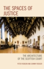 The Spaces of Justice : The Architecture of the Scottish Court - Book