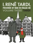 I, Rene Tardi, Prisoner Of War In Stalag Iib Vol. 3 : After the War - Book