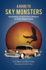A Guide to Sky Monsters : Thunderbirds, the Jersey Devil, Mothman, and Other Flying Cryptids - Book