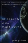 In Search of the Multiverse : Parallel Worlds, Hidden Dimensions, and the Ultimate Quest for the Frontiers of Reality - Book