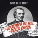 The Impeachment and Trial of Andrew Johnson - eAudiobook