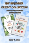 The Beginner Cricut Collection : Design Ideas And Tips For Beginners (2 Manuscripts In A Book) - Book