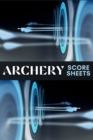 Archery Score Sheets : Amazing Archery Score Sheets And Score Cards Book For Men, Women And Adults. Great Archery Score Book And Log Sheet For All Archery Players. Enjoy Playing Archery Like Never Bef - Book