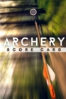 Archery Score Card : The Best Archery Score Sheets Notebook And Score Cards Book For Adults, Suitable For Men And Women. Great New Archery Score Book And Log Sheet For All Players. Get The New Archery - Book