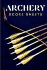 Archery Score Sheets : Great Archery Score Sheets And Score Cards Book For Men, Women And Adults. The Best Archery Score Book And Log Sheet For All Players To Fill In. Enjoy Archery Like Never Before - Book