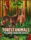 Forest Animals : Amazing Forest Animals Coloring Book for Adults With Adorable Forest Creatures Like Bears, Birds, Deer and more (for Stress Relief and Relaxation) - Book