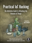Practical Iot Hacking : The Definitive Guide to Attacking the Internet of Things - Book