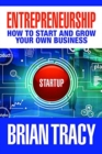 Entrepreneurship : How to Start and Grow Your Own Business - Book