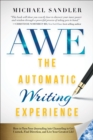 The Automatic Writing Experience (AWE) : How to Turn Your Journaling into Channeling to Get Unstuck, Find Direction, and Live Your Greatest Life! - eBook