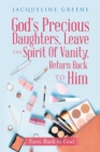 God's Precious Daughters, Leave the Spirit of Vanity, Return Back to Him : Turn Back to God - eBook