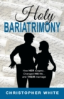 Holy Bariatrimony : How HER surgery...Changed HIS life...And THEIR marriage - Book