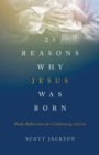 25 Reasons Why Jesus Was Born : Daily Reflections for Celebrating Advent - Book