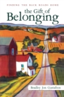 The Gift of Belonging : Finding The Back Roads Home - Book