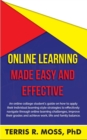 Online Learning Made Easy and Effective : An online college student's guide on how to apply their individual learning style strategies to effectively navigate through online learning challenges, impro - Book