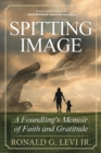 Spitting Image : A Foundling's Memoir of Faith and Gratitude - Book